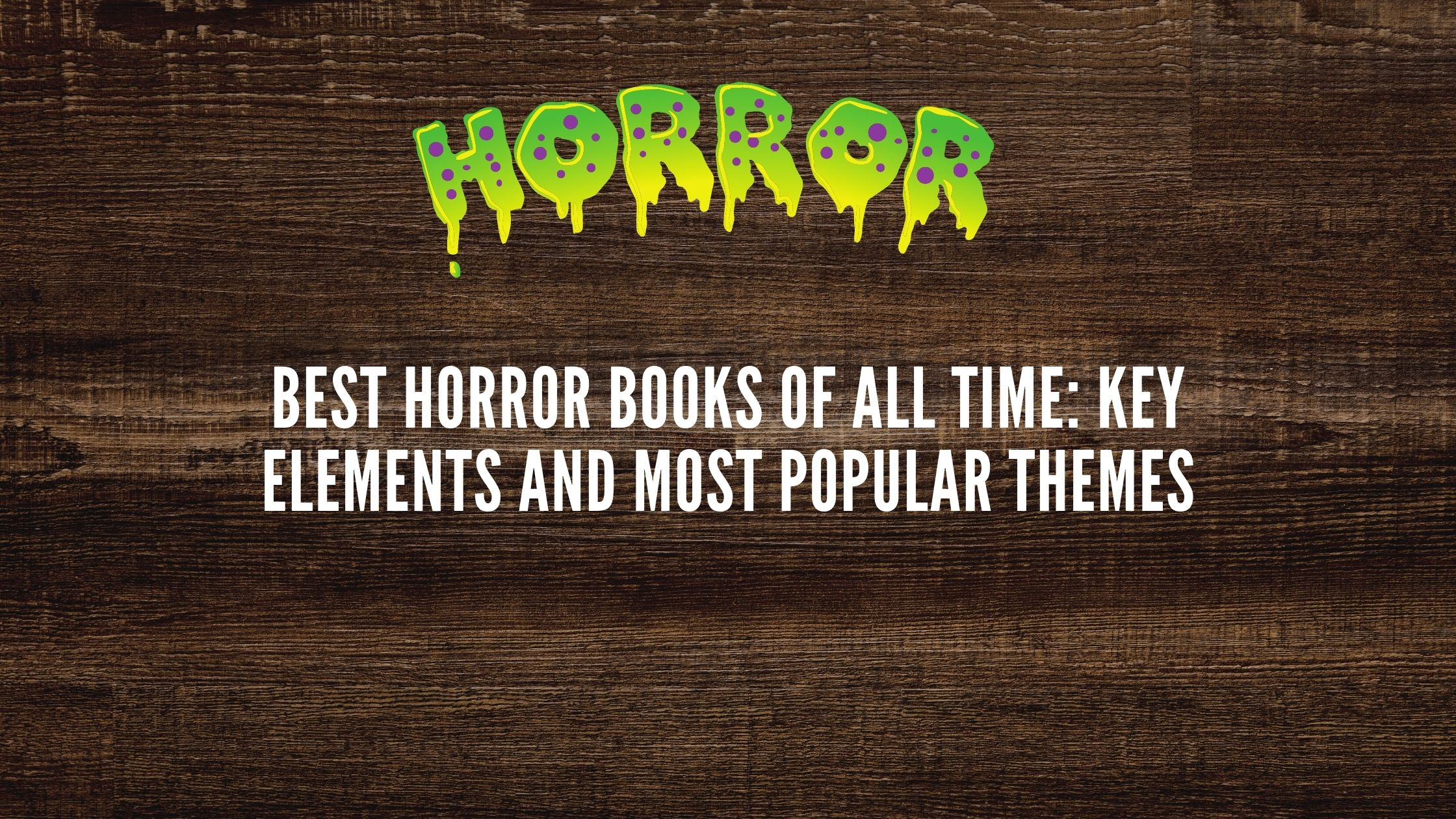 Best Horror Books of All Time_ Key Elements and Most Popular Themes